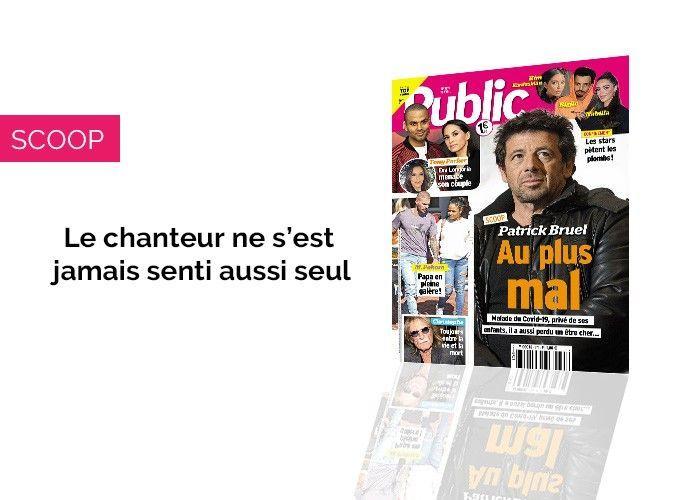 Magazine Public – Scoop : Patrick Bruel au plus mal !