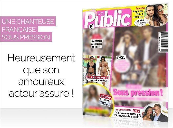 Magazine Public : Une célèbre chanteuse française sous pression... Heureusement que son amoureux assure !