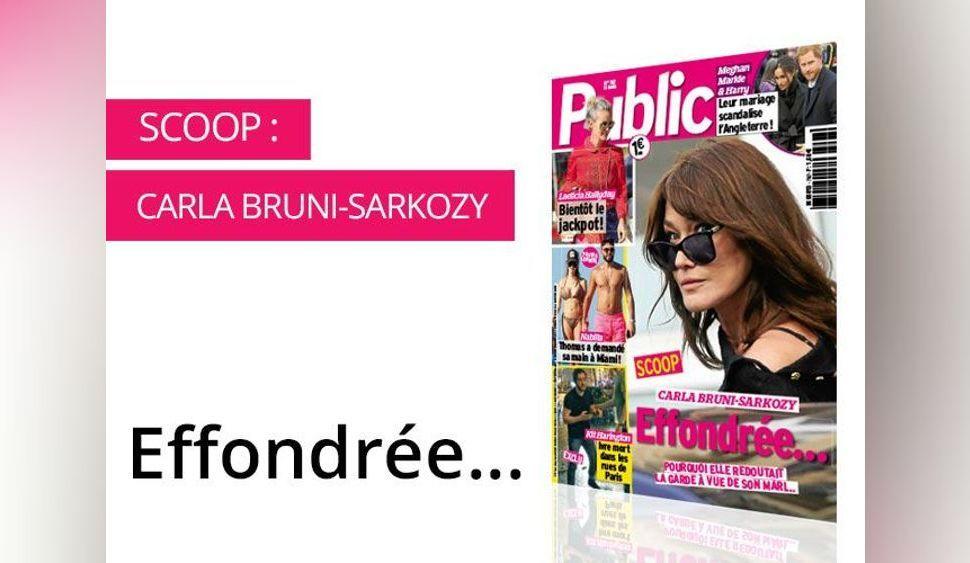 Magazine Public : Carla Bruni-Sarkozy : Effondrée par la garde à vue de son mari
